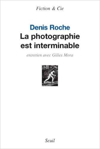 """""""La photographie est interminable"""" Denis Roche"""
