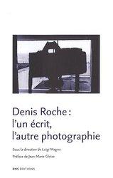 """""""L'un écrit, l'autre photographie"""" Denis Roche"""