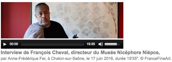 Interview de François Cheval, directeur du Musée Nicéphore Nièpce, par Anne-Frédérique Fer, [avec son aimable autorisation] Cliquez sur Écouter l'interview = renvoie sur le site FranceFineArt.